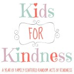 Kids for Kindness - A Year of Family-Centered Random Acts of Kindness