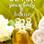 How to Detox Your Body and Home and Why It Helps