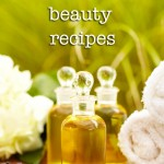 Natural and Non-Toxic Beauty Recipes – Easy and Frugal, too!