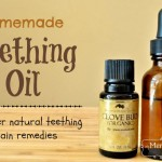 Homemade Teething Oil and Other Natural Teething Support for Babies and Toddlers