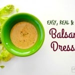 Creamy Balsamic Salad Dressing – Easy, Creamy and Real