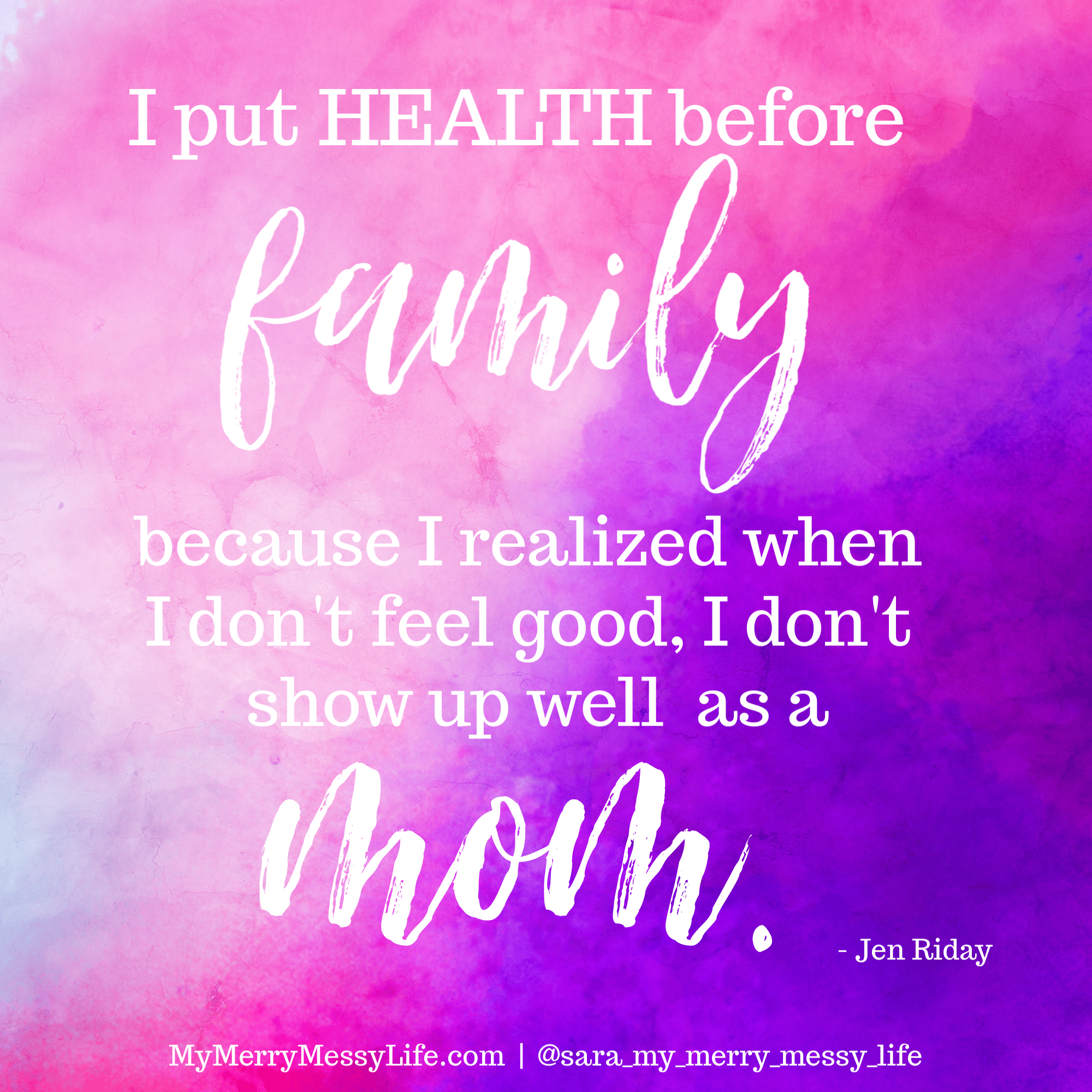 I put health before family because I realized that when I don't feel good, I don't show up well as a mom. - Jen Riday on The Merry Messy Moms Show