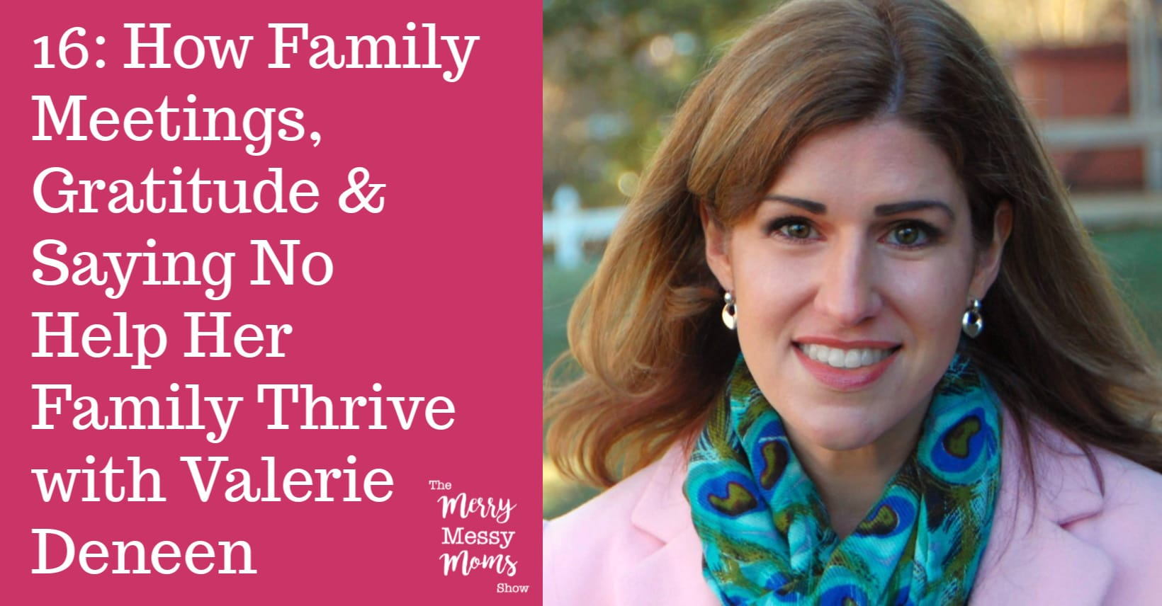 How Family Meetings, Gratitude and Saying No Help Her Family Thrive with Valerie Deneen || On The Merry Messy Moms Show Podcast
