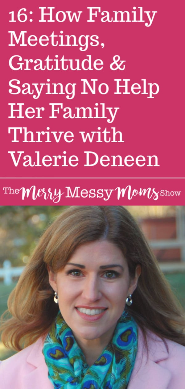 How Family Meetings, Gratitude and Saying No Help Her Family Thrive with Valerie Deneen on The Merry Messy Moms Show Podcast